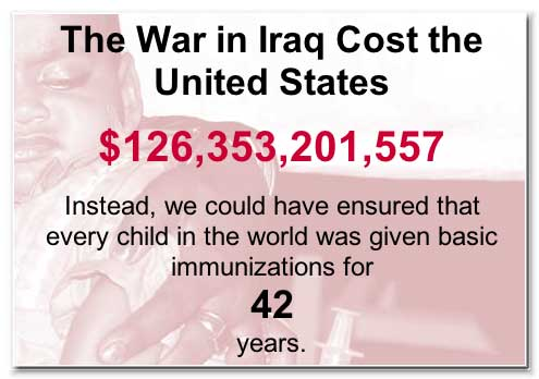 The War in Iraq Cost the United States $ 126,353,201,557 Instead, we could have ensured that every child in the world was given basic immunizations for